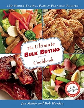 The Ultimate Bulk Buying Cookbook: 120 Money Saving, Family Pleasing Recipes 9780984188741