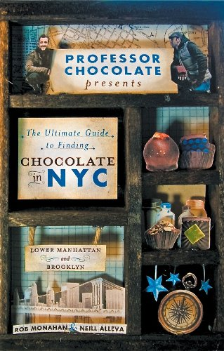 The Ultimate Guide to Finding Chocolate in NYC (Lower Manhattan and Brooklyn Edition): 11 Chocolate Walking Tours to Guide You to the Best Bonbons, Tr 9780984458004
