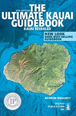 The Ultimate Kauai Guidebook: Kauai Revealed 9780981461083