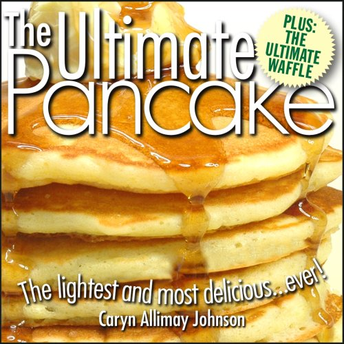The Ultimate Pancake the Lightest and Most Delicious Ever! from the Publishers of the Ultimate Pizza Manual 9780980034684