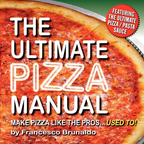 """The Ultimate Pizza Manual: Make Pizza Like the Pros...""""Used To!"""""""