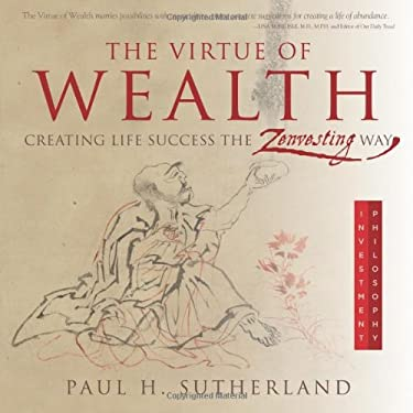 The Virtue of Wealth: Creating Life Success the Zenvesting Way 9780981870809