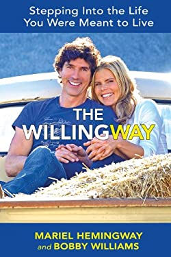 The Willing Way: 10 Dynamic Steps for Connecting with Nature & Revealing Your Authentic Self 9780985024857