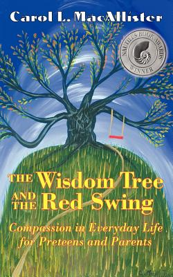 The Wisdom Tree and the Red Swing: Compassion in Everyday Life for Preteens and Parents. 9780981581842