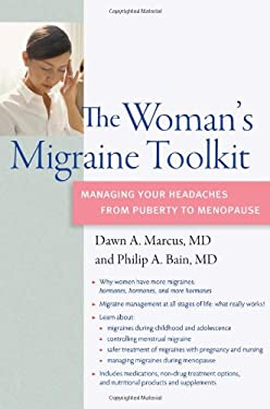 The Woman's Migraine Toolkit: Managing Your Headaches from Puberty to Menopause 9780982321928