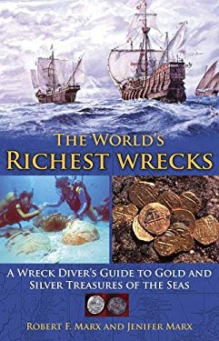 The World's Richest Wrecks: A Wreck Diver's Guide to Gold and Silver Treasures of the Seas 9780981899114