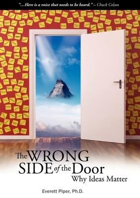 The Wrong Side of the Door - Why Ideas Matter 9780982486948