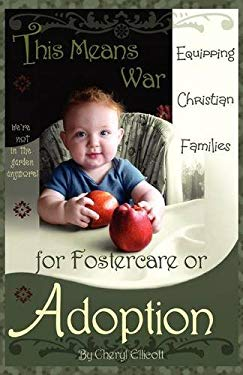 This Means War: Equipping Christian Families for Fostercare or Adoption 9780984359943
