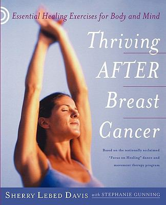 Thriving After Breast Cancer: Essential Healing Exercises for Body and Mind 9780982531488
