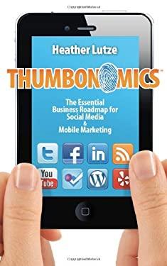Thumbonomics: The Essential Business Roadmap to Social Media & Mobile Marketing 9780983866701
