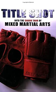 Title Shot: Into the Shark Tank of Mixed Martial Arts 9780981504407