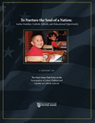 To Nurture the Soul of a Nation: Latino Families, Catholic Schools, and Educational Opportunity 9780981950174