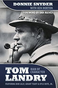 Tom Landry: Man of Character 9780982165270