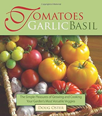 Tomatoes Garlic Basil: The Simple Pleasures of Growing and Cooking Your Garden's Most Versatile Veggies 9780981961514