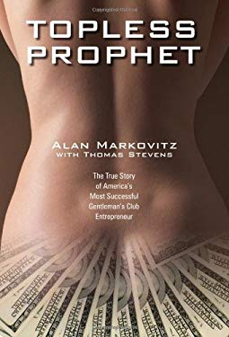Topless Prophet: The True Story of America's Most Successful Gentleman's Club Entrepreneur 9780984085507