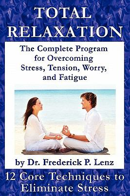 Total Relaxation - The Complete Program to Overcome Stress, Tension, Worry and Fatigue 9780982050545