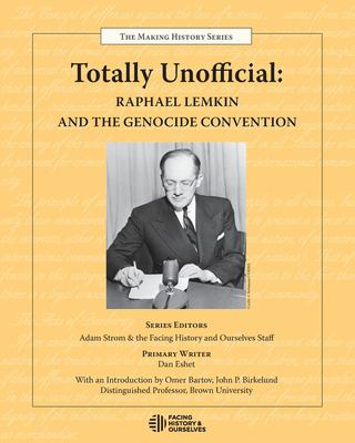 Totally Unofficial: Raphael Lemkin and the Genocide Convention 9780983787020
