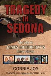 Tragedy in Sedona: My Life in James Arthur Ray's Inner Circle 10107798