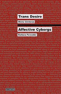 Trans Desire/Affective Cyborgs 9780982530993