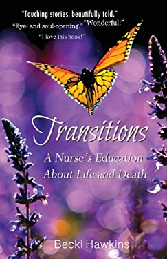 Transitions: A Nurse's Education about Life and Death 9780984744503