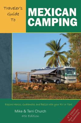 Traveler's Guide to Mexican Camping: Explore Mexico, Guatemala, and Belize with Your RV or Tent 9780982310106