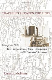 Traveling Between the Lines: Europe in 1938: The Trip Journal of John F. Randolph and His Daughter's Response