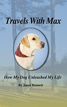 Travels with Max: How My Dog Unleashed My Life 9780981904108