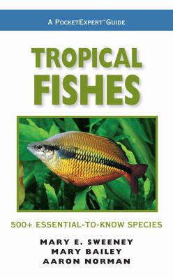 Tropical Fishes: 500+ Essential-To-Know Species 9780982026205