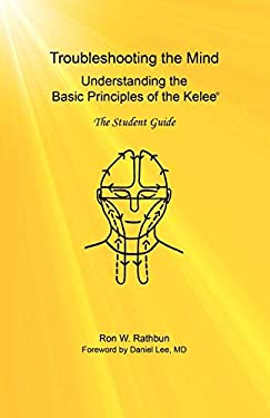 Troubleshooting the Mind: Understanding the Basic Principles of the Kelee, the Student Guide 9780984160808