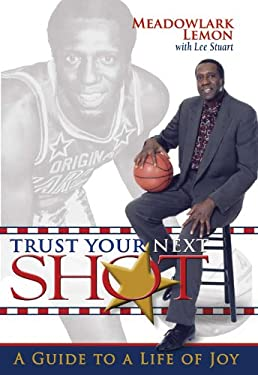 Trust Your Next Shot: A Guide to a Life of Joy 9780984113040