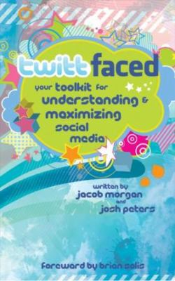 Twittfaced: Your Toolkit for Understanding and Maximizing Social Media 9780981980737
