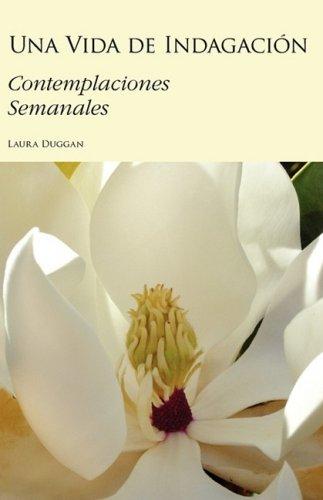Una Vida de Indagacion: Contemplaciones Semanales 9780981863627
