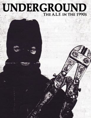 Underground: The Animal Liberation Front in the 1990s, Collected Issues of the A.L.F. Supporters Group Magazine 9780984284443