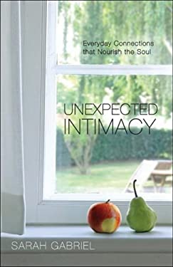 Unexpected Intimacy: Everyday Connections That Nourish the Soul 9780980165616