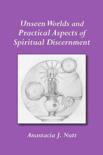 Unseen Worlds and Practical Aspects of Spiritual Discernment 9780981924601