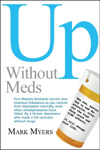 Up Without Meds: 5 Lifestyle Decisionns Correct Your Chemical Imbalance So You Recover from Depression Naturally, Without Drugs 9780980041903