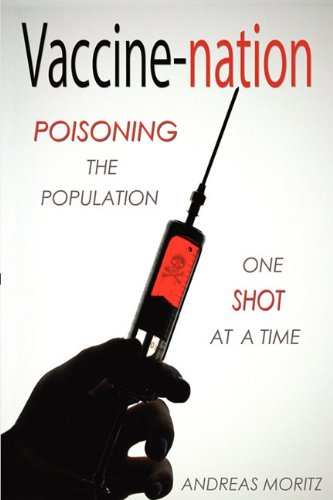 Vaccine-Nation: Poisoning the Population, One Shot at a Time 9780984595426