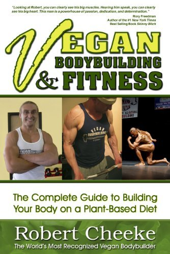 Vegan Bodybuilding & Fitness: The Complete Guide to Building Your Body on a Plant-Based Diet 9780984391608