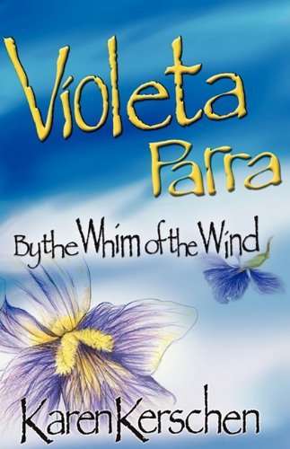 Violeta Parra by the Whim of the Wind 9780984302413