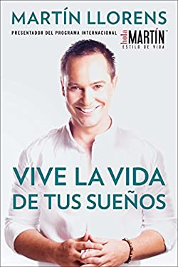 Vive La Vida de Tus Suenos (Live the Life of Your Dreams): Tu Guia Al Exito y La Felicidad 9780983645092