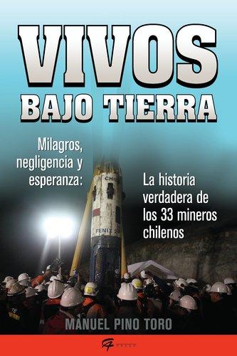 Vivos Bajo Tierra: Milagros, Negligencia y Esperanza: La Historia de Lo 33 Mineros Chilenos = Buried Alive 9780983139003