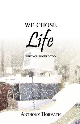 We Chose Life: Why You Should Too 9780982277614