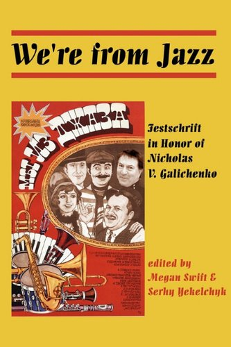 We're from Jazz: Festschrift in Honor of Nicholas V. Galichenko 9780982386774