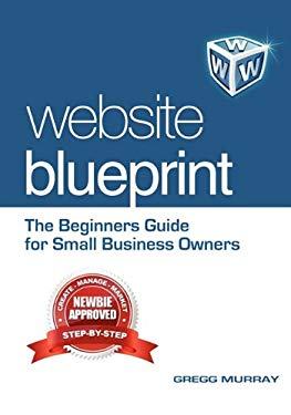 Website Blueprint: The Beginners Guide for Small Business Owners 9780982929803