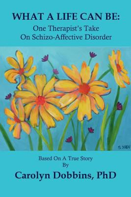 What a Life Can Be: One Therapist's Take on Schizo-Affective Disorder. 9780986652226