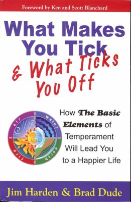 What Makes You Tick & What Ticks You Off: How the Basic Elements of Temperament Will Lead You to a Happier Life 9780982461105