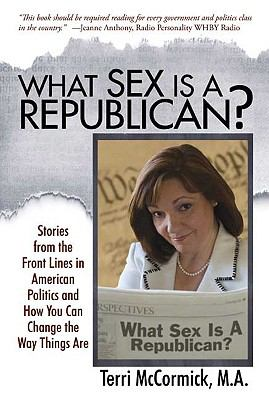 What Sex Is a Republican?: Stories from the Front Lines in American Politics and How You Can Change the Way Things Are 9780981572802