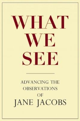 What We See: Advancing the Observations of Jane Jacobs 9780981559315