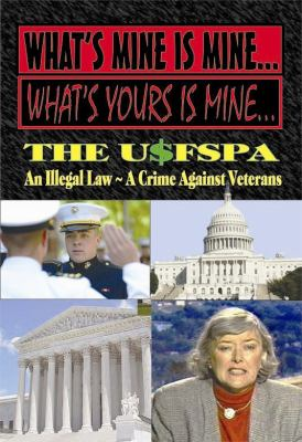 What's Mine Is Mine, What's Yours Is Mine: The Usfspa an Illegal Law a Crime Against Veterans 9780984595723