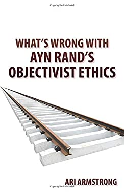 What's Wrong with Ayn Rand's Objectivist Ethics